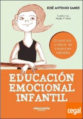 EDUCACIÓN EMOCIONAL INFANTIL . Comprender y educar las emociones infantiles por Sande Martínez, José Antonio PDF