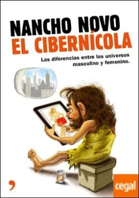 El cibernícola . Manual de instrucciones para entender a esos extraños seres que los hombres llaman mujeres por Novo, Nancho