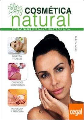 Cosmética Natural . Recetas Naturales para Cuidarte Día a Día