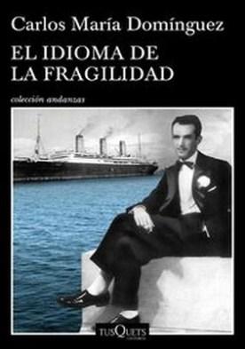 El idioma de la fragilidad por Carlos María Domínguez