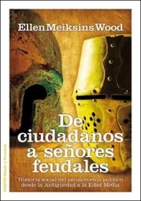 De ciudadanos a señores feudales. Historia social del pensamiento político desde la Antigüedad a la Edad Media