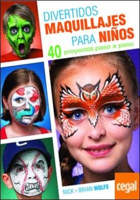 Divertidos maquillajes para niños . 40 proyectos paso a paso por Wolfe, Nick