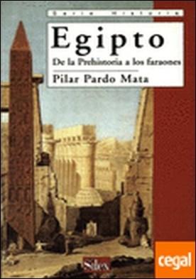 Egipto . De la Prehistoria a los Faraones