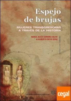Espejo de brujas . Mujeres transgresoras a través de la historia