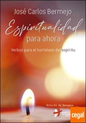 Espiritualidad para ahora. Verbos para el hortelano del espíritu