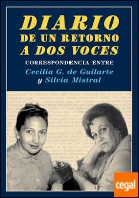 Diario de un retorno a dos voces . Correspondencia entre Cecilia G. de Guilarte y Silvia Mistral
