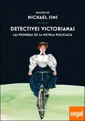 Detectives victorianas . Las pioneras de la novela policiaca