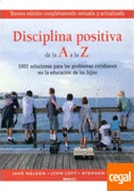 DISCIPLINA POSITIVA DE LA A A LA Z . 101 soluciones para los problemas cotidianos por NELSEN, J. ET AL. PDF