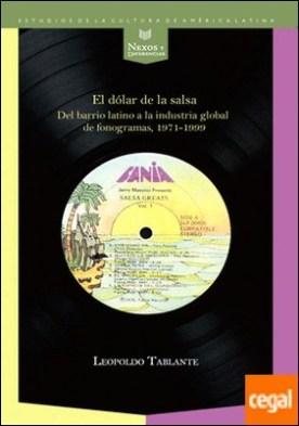 El dólar de la salsa . Del barrio latino a la industria multinacional de fonogramas (1971-1999)