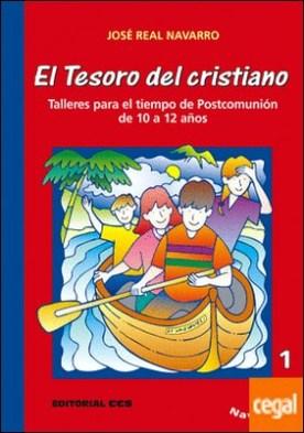 El Tesoro del cristiano. Navegantes 1 . Talleres para el tiempo de Postcomunión de 10 a 12 años