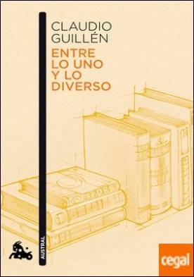 Entre lo uno y lo diverso . Introducción a la Literatura Comparada (Ayer y Hoy) por Guillén, Claudio PDF