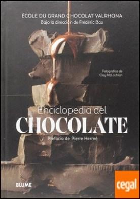 Enciclopedia del chocolate . 150 recetas ilustradas, 100 técnicas paso a paso