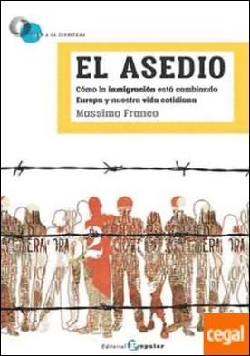 El asedio . Cómo la inmigración está cambiando el semblante de Europa y nuestra vida cotidiana