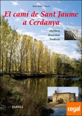 El cam� de Sant Jaume a Cerdanya. Hist�ria - Itineraris - Tradici� por Bolt� i Vilar�, N�ria PDF