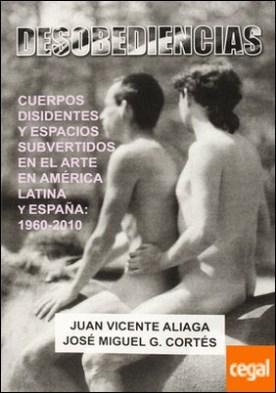 Desobediencias . Cuerpos disidentes y espacios subvertidos en el arte en a. latin