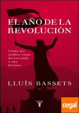El año de la Revolución . Cómo los árabes están derrocando a sus tiranos