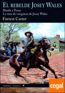 El rebelde Josey Wales . Huido a Texas & La ruta de venganza de Josey Wales