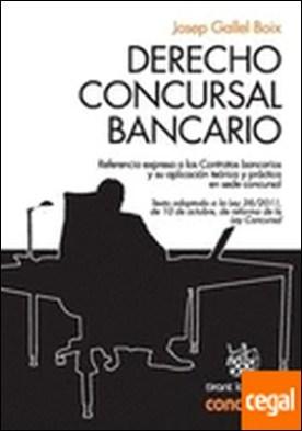 Derecho concursal bancario . referencia expresa a los contratos bancarios y su aplicación teórica y práctica en sede concursal por Gallel Boix, Josep