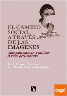 El cambio social a través de las imágenes . Guía para entender y utilizar el vídeo participativo