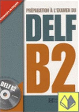DELF B2 - PREPARATION A L'EXAMEN DU... . Préparation à l'examen
