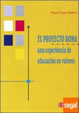 El proyecto Roma . Una experiencia de educación en valores por López Melero, Miguel PDF