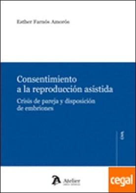 Consentimiento a la reproducción asistida . crisis de pareja y disposición de embriones