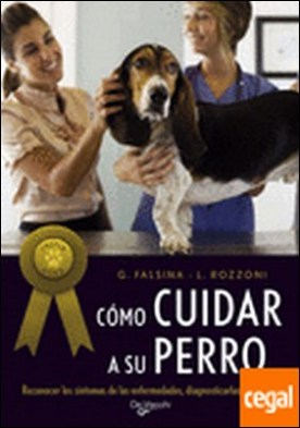 Cuidar a su perro . RECONOCER LOS SÍNTOMAS DE LAS ENFERMEDADES, DIAGNOSTICARLAS Y CU
