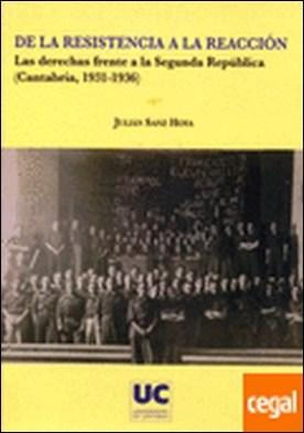 De la resistencia a la reacción. Las derechas frente a la Segunda República (Cantabria, 1931-1936)