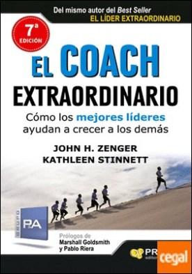 El coach extraordinario . Cómo los mejores líderes ayudan a crecer a los demás