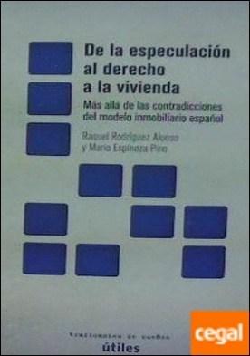 DE LA ESPECULACIÓN AL DERECHO A LA VIVIENDA . MÁS ALLÁ DE LAS CONTRADICCIONES DEL MODELO INMOBILIARIO ESPAÑOL por RODRIGUEZ ALONSO, RAQUEL PDF