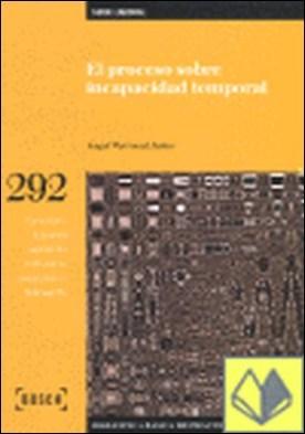 El proceso sobre incapacidad temporal. 2ª edic. . Biblioteca Básica de Práctica Procesal nº 292. Incluye contenidos complementarios On-line