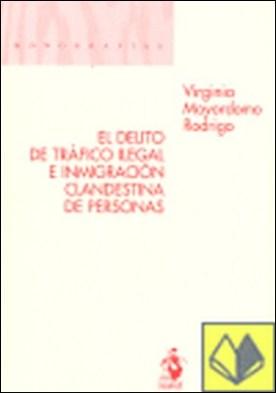 El Delito de Tráfico Ilegal e Inmigración Clandestina de Personas . . A la luz de los textos internacionales por Virginia Mayordomo Rodrigo