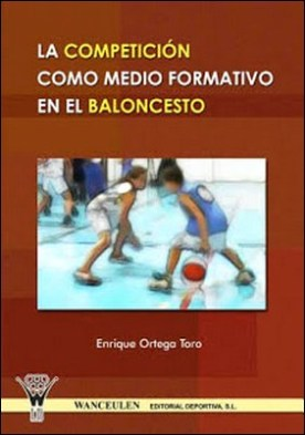 La Competición como medio formativo en el Baloncesto por Enrique Ortega Toro PDF