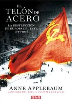 El telón de acero. La destrucción de Europa del Este 1944-1956 por Anne Applebaum PDF