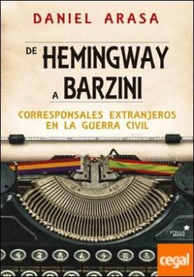 De Hemingway a Barzini . Corresponsales extranjeros en la guerra civil