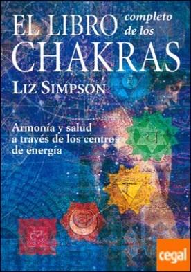 El libro completo de los chakras . Armonía y salud a través de los centros de energía