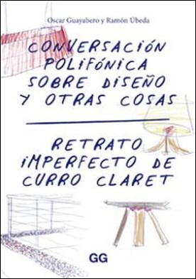 Conversacion polifónica sobre diseño y otras cosas. Retrato imperfecto de Curro Claret