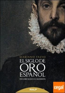 El siglo de oro español . De Garcilaso a Calderón