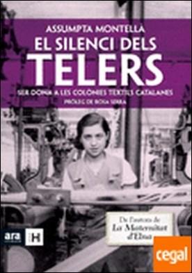 El silenci dels telers . Ser dona a les colònies textils catalanes