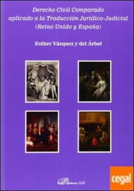 Derecho Civil Comparado aplicado a la traducción jurídico-judicial. Reino Unido y España por Vázquez y del Árbol, Esther PDF