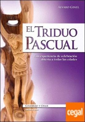 El Triduo Pascual . Una experiencia de celebración abierta a todas las edades