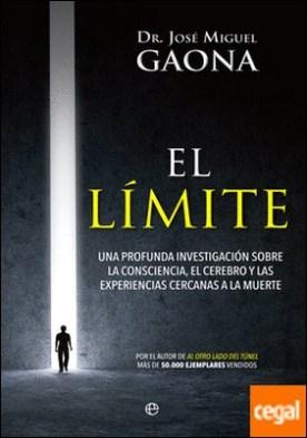 El límite . Una profunda investigación sobre la consciencia, el cerebro y las experiencias cercanas a la muerte por Gaona Cartolano, José Miguel