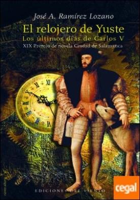 El relojero de Yuste . Los últimos días de Carlos V