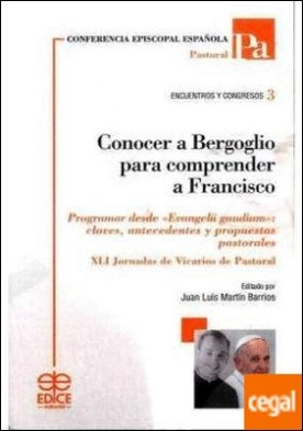 Conocer a Bergoglio para comprender a Francisco . Programar desde