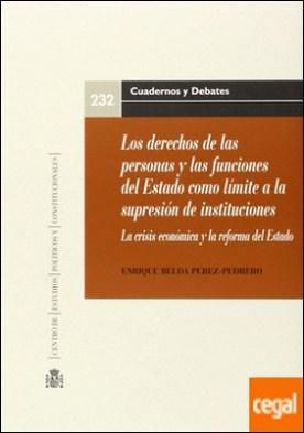 Derechos de las Personas y las funciones del Estado como límite a la supresión d . La crisis económica y la reforma del Estado