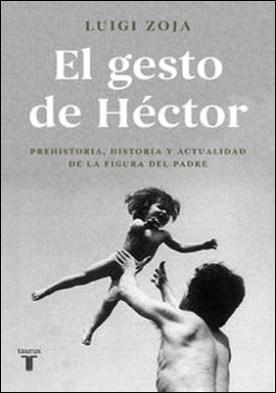 El gesto de Héctor. Prehistoria, historia y actualidad de la figura del padre