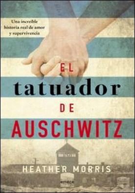 El tatuador de Auschwitz (Ed. Cono Sur). Una increíble historia real de amor y supervivencia por Heather Morris