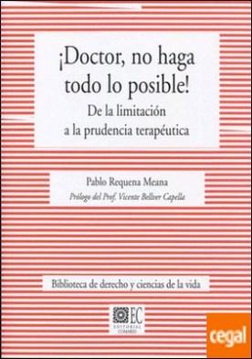 ¡Doctor, no haga todo lo posible! . De la limitación a la prudencia terapéutica por Requena Meana, Pablo PDF