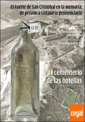 EL Fuerte de San Cristóbal en la memoria: de prisión a sanatorio penitenciario . El cementerio de las botellas