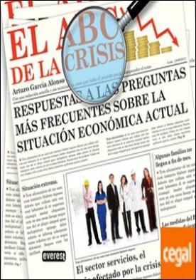 El ABC de la crisis . Respuestas a las preguntas más frecuentes sobre la situación económica actual.